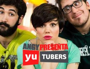 """Angy presenta """"Yutubers"""" 1ª Temporada"""