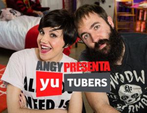 """Angy presenta """"Yutubers"""" 2ª Temporada"""